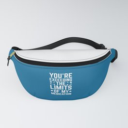 The Limits Of My Medication Funny Quote Fanny Pack