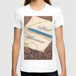 """Just Because"" T-shirt"