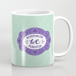 Nevertheless WE Persisted Feminist Quote Coffee Mug