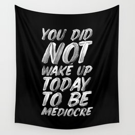 You Did Not Wake Up Today To Be Mediocre black and white monochrome typography poster design Wall Tapestry