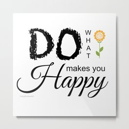 Do What Makes You Happy - White Metal Print