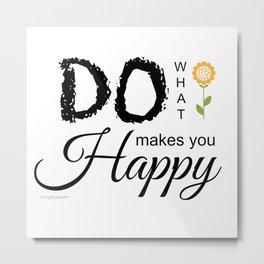 Do What Makes You Happy - White Metal Print