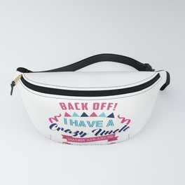I Have a Crazy Uncle I'm Not Afraid to Use Him Funny Girl Fanny Pack