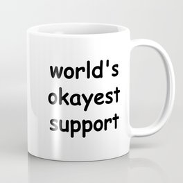 worlds okayest support Coffee Mug