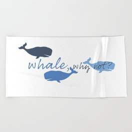 Whale, Why Not? Beach Towel