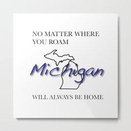 No Matter Where You Roam Michigan Will Always Be Home Metal Print