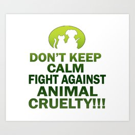 Don't keep calm, fight against animal cruelty Art Print