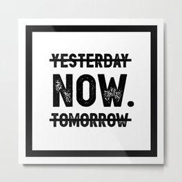 Motivational & Inspirational Quotes - Yesterday Now Tomorrow MMS 496 Metal Print