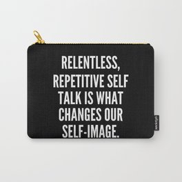 Relentless repetitive self talk is what changes our self image Carry-All Pouch