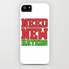 Haters Gonna Hate Tshirt Design Need new haters iPhone Case