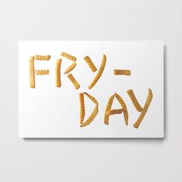 Fry Day Metal Print