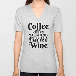 Coffee Keeps Me Going Until It's Time For Wine Unisex V-Neck