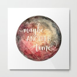 Maybe in Another Space, Dimension, or Time Metal Print