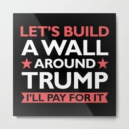 A Wall Around Trump Metal Print