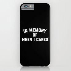 Memory When Cared Funny Quote iPhone 6s Slim Case