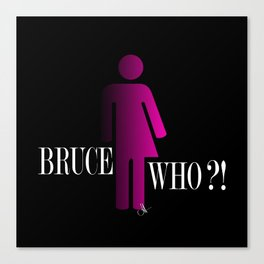 Bruce Who?! Canvas Print