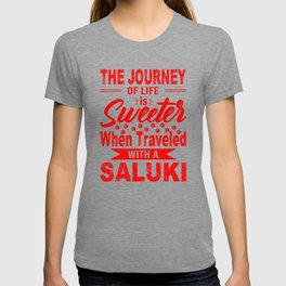 The Journey Of Life Is Sweeter When Traveled With A Saluki re T-shirt