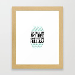 Don't Half Ass Anything Framed Art Print