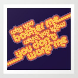 Why You Bother Me? Art Print
