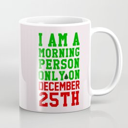 I am a morning person only on December 25th Coffee Mug