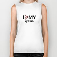 yorkie Biker Tanks featuring I Love My Yorkie by raineon