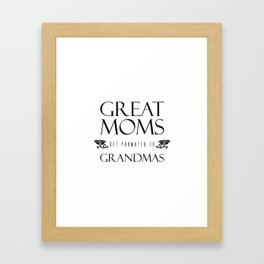 Great Moms Get Promoted to Grandmas Mother's Day Framed Art Print