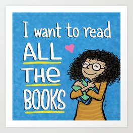 I want to read ALL THE BOOKS (Book Hugger) Art Print