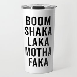 Boom Shaka Laka Funny Quote Travel Mug