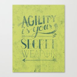 Agility is your secret weapon Canvas Print
