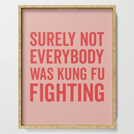 Surely Not Everybody Was Kung Fu Fighting, Quote Serving Tray