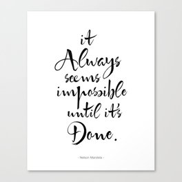 It Always Seems Impossible Until It's Done. Nelson Mandela Quote Canvas Print