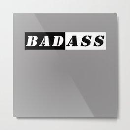 Bad ass Metal Print