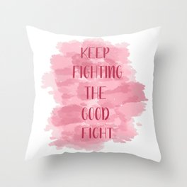 Keep Fighting The Good Fight - Pink Throw Pillow