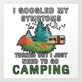 I Googled My Symptoms Turned But I Just Need To Go Camping Art Print