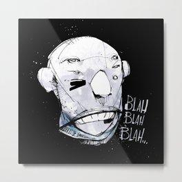 Blah, Blah, Blah…. Metal Print