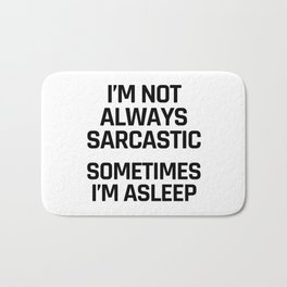 I'm Not Always Sarcastic Sometimes I'm Asleep Bath Mat