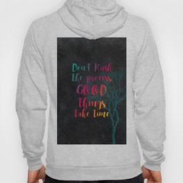 Don't rush the process good things take time #motivationialquote Hoody