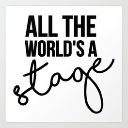 All the world's a stage Art Print