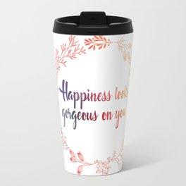 Happiness looks gorgeous on you Travel Mug