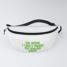 Wanted To Pause Time and Enjoy The Game Of Your Life? No, Mom. I Can't Pause An Online Game T-shirt Fanny Pack