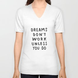 Dreams Don't Work Unless You Do - Black & White Typography 01 Unisex V-Neck