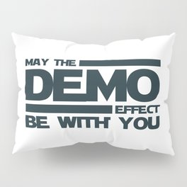 May the demo effect be with you Pillow Sham