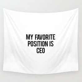 My favorite position is CEO Wall Tapestry