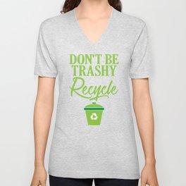 Don't Be Trashy Recycle Ecofriendly Environmentalist Unisex V-Neck