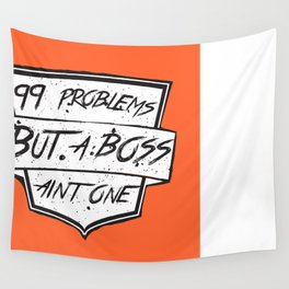 99 Problems But a Boss Ain't One Wall Tapestry