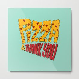Pizza and Thank You Metal Print