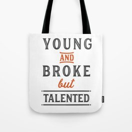Young and broke but talented Tote Bag