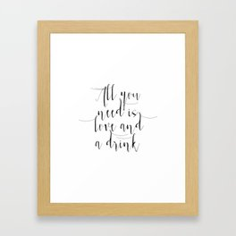 All You Need Is Love And A Drink, Wedding Signs, Wedding Printables, Wedding Drink Sign, Wedding Sig Framed Art Print
