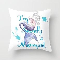 Secretly a Mermaid Throw Pillow