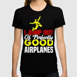 Skydiving I Jump Out of Perfectly Good Airplanes Skydiver T-shirt